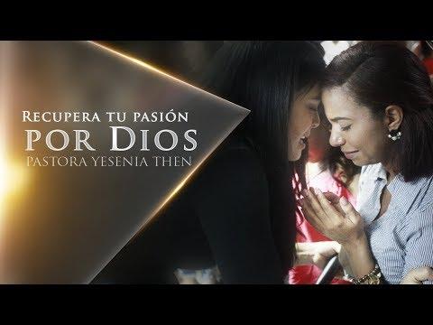 Pastora Yesenia Then - Recupera Tu Pasión Por Dios  (Mensaje Completo)