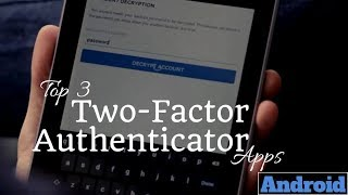 Top 3 Best Two-Factor Authenticator Apps for Android of 2018