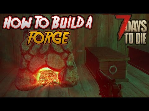 7 Days To Die - How To Craft A Forge! [7DTD Beginners Guide]