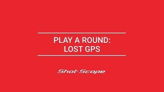 Play a Round: Lost GPS on the Shot Scope V2