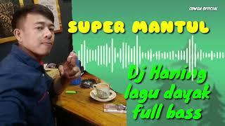 Dj haning Lagu dayak full bass - Dj melody terbaru Remix super mantul