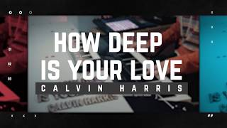 How Deep Is Your Love - Calvin Harris & Disciples  [CP SERIES - no.12]