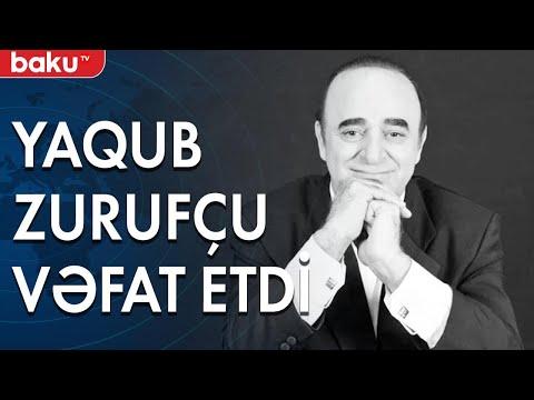 Yaqub Zurufçu vəfat etdi - Baku TV