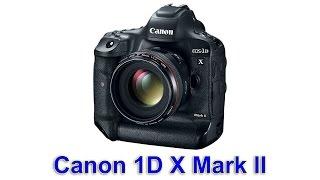 Canon 1D X Mark II - новая флагманская репортажная камера - Интересные гаджеты(Canon 1D X Mark II - новая флагманская репортажная камера Подписаться на канал ..., 2016-02-02T17:22:48.000Z)