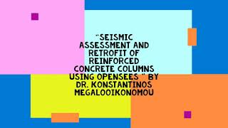 OSG-17 with Dr. Konstantinos on Seismic Assessment and Retrofit of Reinforced Concrete Columns