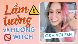 HƯƠNG WITCH Q&A VỚI FANS EP 2 | THẮC MẮC VỀ CRUSH