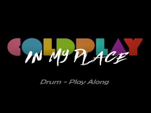 Coldplay - IN MY PLACE (Play Along - DRUM)