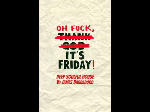 OH FUCK, IT' S FRIDAY! / deep soulful house / BY JAMES BARBADORO