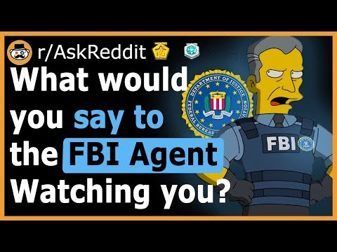 What Would You Like To Clear Up With Your FBI AGENT? - (r/AskReddit)