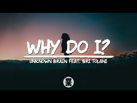 Unknown Brain - Why Do I? (feat. Bri Tolani) (Lyrics Video)