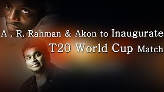 A. R. Rahman & Akon to Inaugurate T20 World Cup Match - Red Pix 24x7