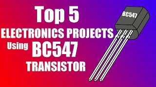 Top 5 ELECTRONICS PROJECTS Using BC547 TRANSISTOR