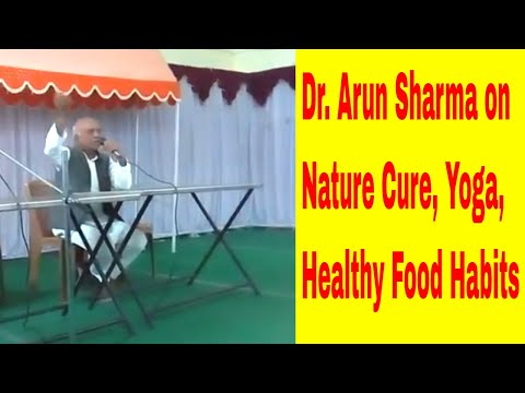 Naturopathy, Dr. Arun Sharma on Naturecure, Yoga, Pranayama, Healthy Food Habits
