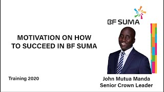 Motivation on How to Succeed in BF Suma by John Mutua Manda-Senior Crown Leader
