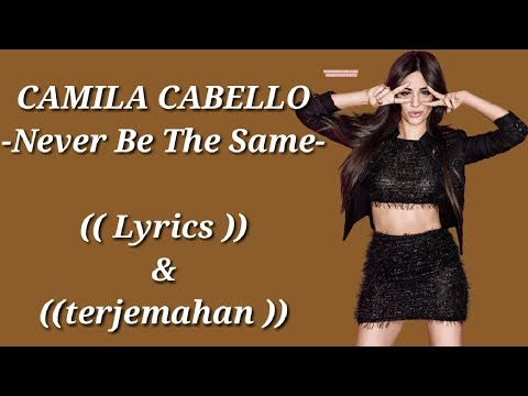 Camila Cabello - Never Be The Same (Lyrics & Terjemahan)