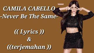 Camila Cabello - Never Be The Same (Lyrics & Terjemahan)