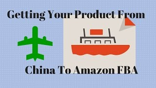 Getting Your Product From China To Amazon FBA