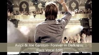 Avicii Vs Joe Garston - Forever Fade into Darkness (Fazz Vocal Edit)