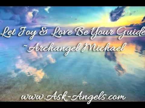 Archangel Michael, Let Joy & Love Be Your Guide Angel Message