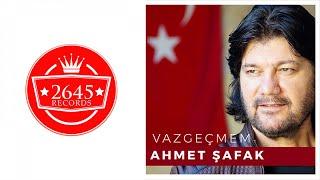 Ahmet Şafak - Vazgeçmem