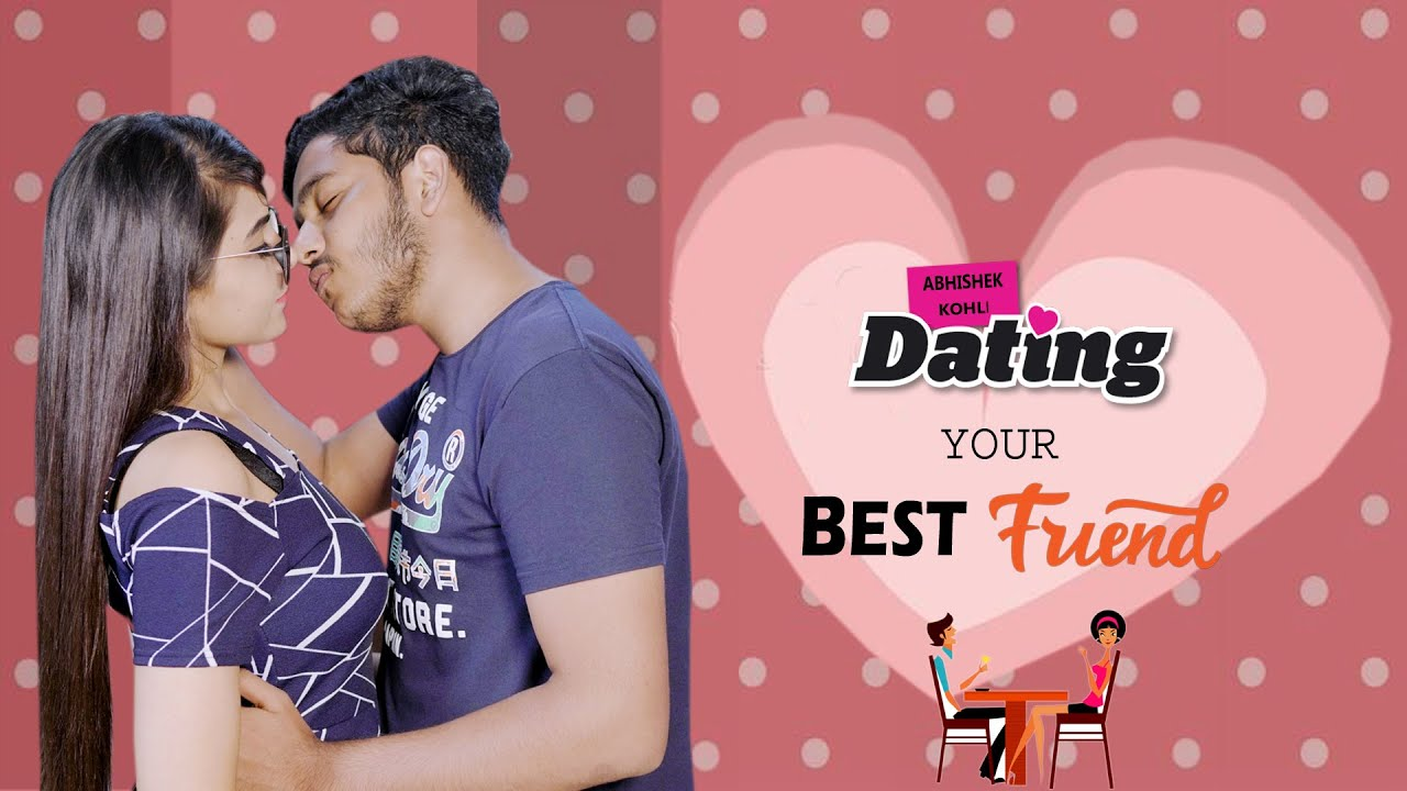 Dating your Best Friend | Abhishek Kohli
