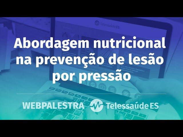 Webpalestra: Abordagem nutricional na prevenção de lesão por pressão