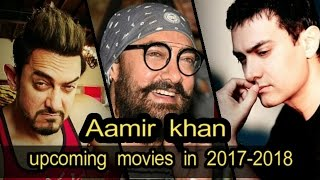 Aamir khan upcoming movies in 2017 To 2018