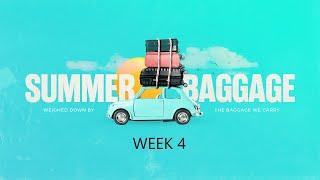 Summer Baggage - Week 4 - July 18, 2021