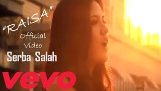 Raisa - Serba Salah (Official Video)