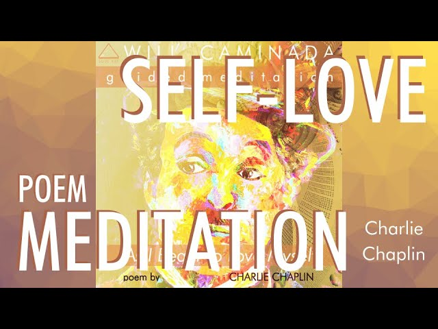 "POEM MEDITATION: ""As I Begin To Love Myself"" by CHARLIE CHAPLIN"