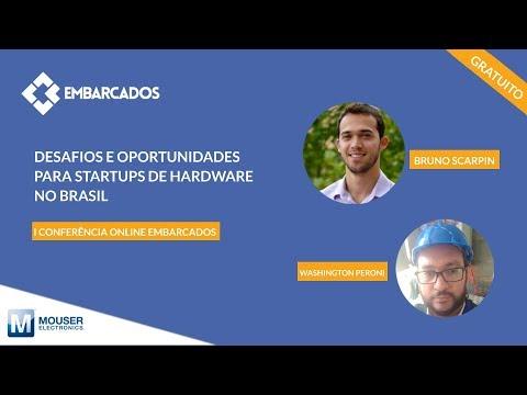 I Conferência online Embarcados: Desafios e oportunidades para Startups de Hardware no Brasil