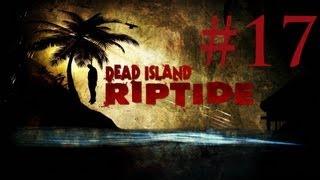 Dead Island Riptide Gameplay Walkthrough - Chapter 12: Quarantine Zone