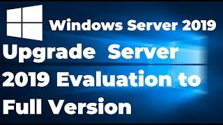 How to Upgrade Windows Server 2019 Evaluation to Full Version