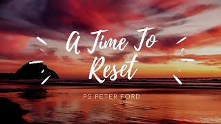 Bayside Christian Church - A Time To Reset - Ps Peter Ford - 19/04/2020