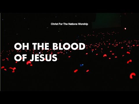 Oh The Blood Of Jesus - Christ For The Nations Worship