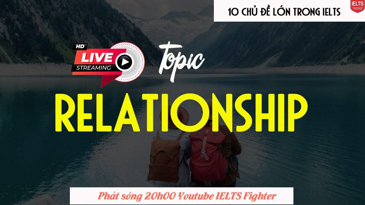 [Livestream] Chủ đề RELATIONSHIP trong IELTS| IELTS FIGHTER