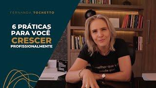 6 Práticas para Você Crescer Profissionalmente | Fernanda Tochetto Mentora de Carreira