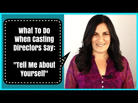 "Acting Tips For When A Casting Director Says ""Tell Me About Yourself"""