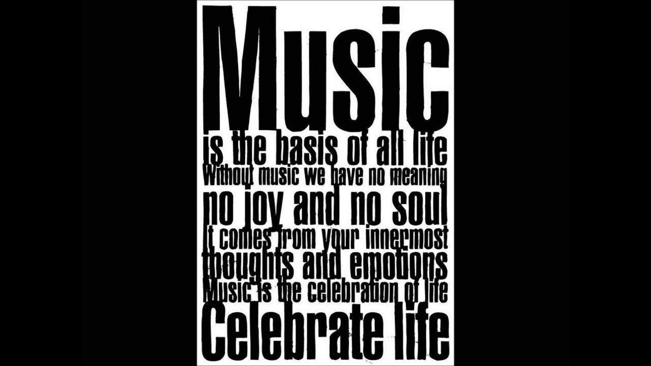 MUSIC IS THE BASIS OF ALL LIFE