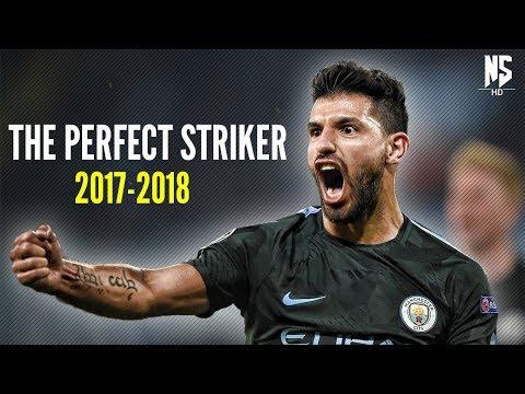 Sergio Agüero • The Perfect Striker • 2017-2018 | HD