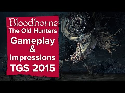 Bloodborne The Old Hunters gameplay impressions and details from TGS 2015