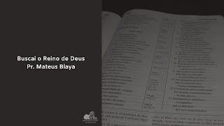 Buscai o Reino de Deus - Pr. Mateus Blaya