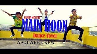 Main Hoon / Munna Michael / Dance Choreography / ASquare Crew / ft.Arjun Gautam / Abhay / Aayush