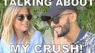 TALKING ABOUT MY CRUSH!!