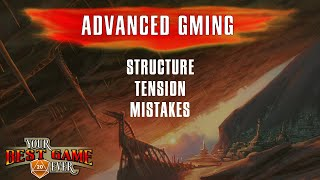Advanced Gamemastery: Structure, Tension, & Mistakes—Your Best Game Ever