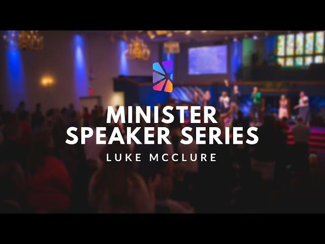 Minister Speaker Series - Luke McClure