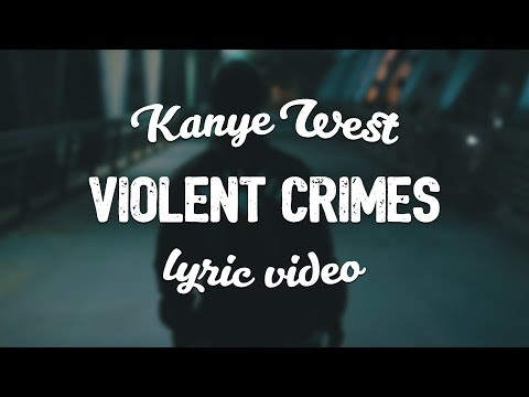 Kanye West - Violent Crimes (Lyric Video)