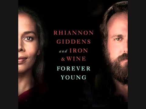 Forever Young~Rhiannon Giddens And Iron & Wine