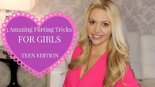 5 Amazing Flirting Tricks for Girls: TEEN EDITION