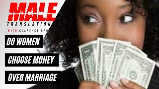 Do Today's Women Choose Money over Marriage | Male Translations Podcast
